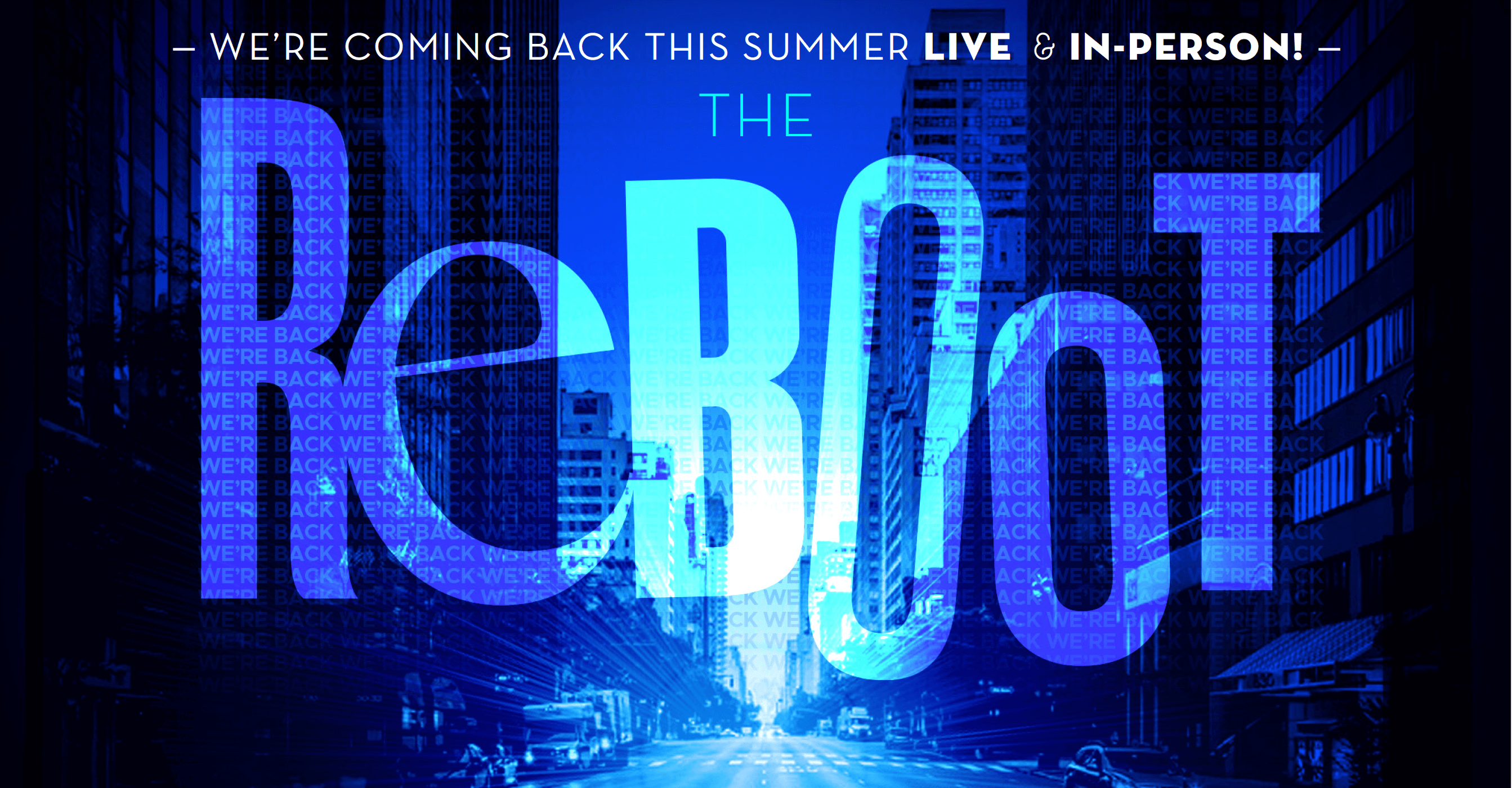 "With a New York City street in the background and a blue tint over the image, ""We're coming back this summer LIVE AND IN PERSON."" Below that in big letters, ""The Reboot"""